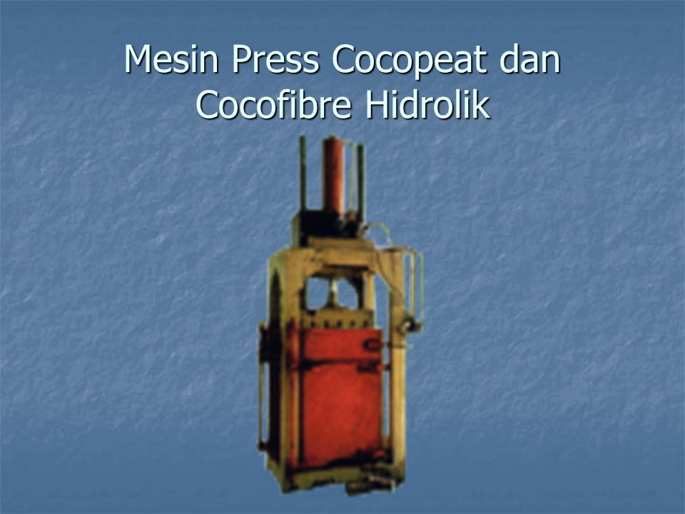 Mesin Press Cocopeat dan Cocofibre Hidrolik