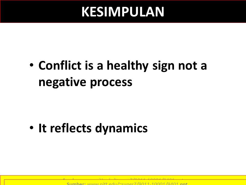 KESIMPULAN Conflict is a healthy sign not a negative process