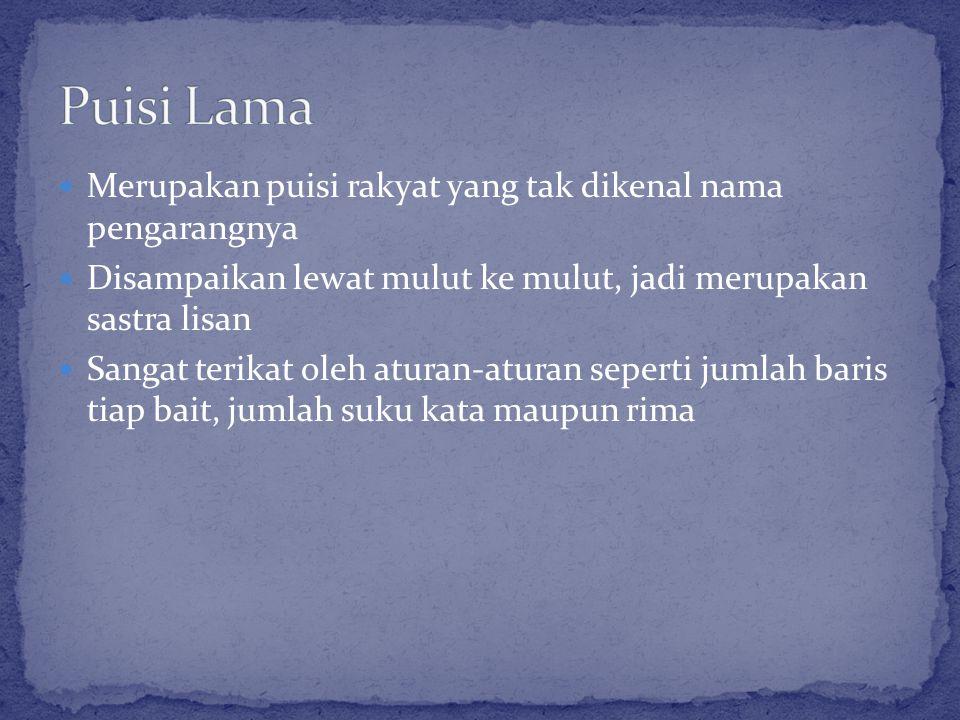 Puisi Lama Merupakan puisi rakyat yang tak dikenal nama pengarangnya
