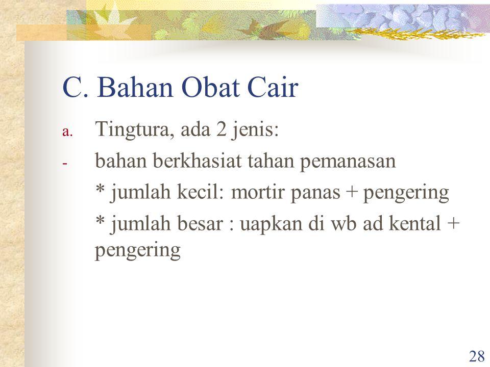 C. Bahan Obat Cair Tingtura, ada 2 jenis: