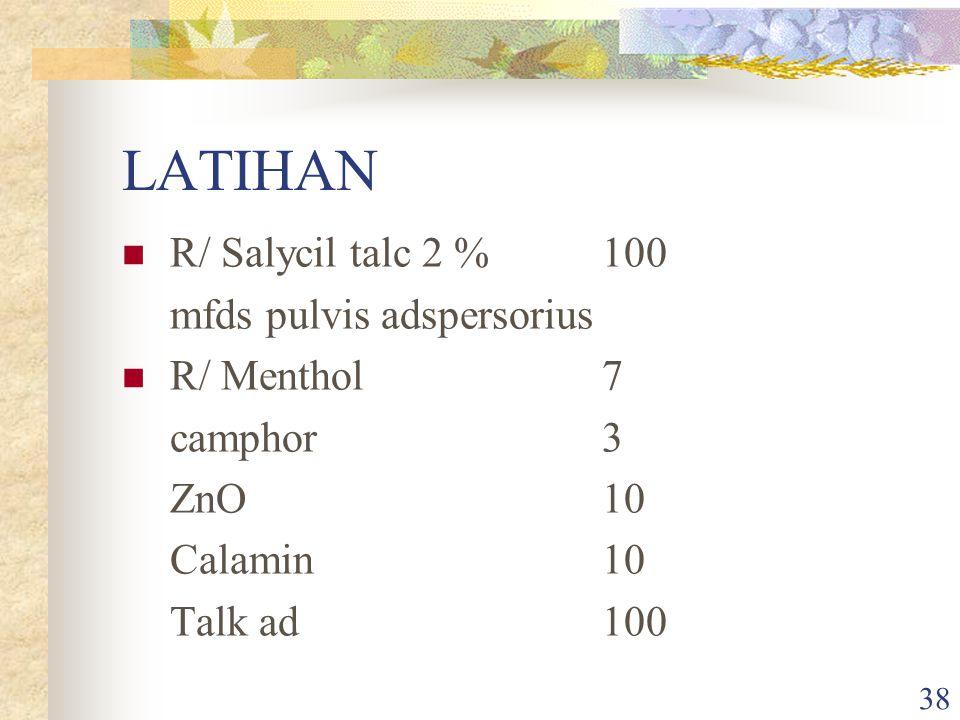 LATIHAN R/ Salycil talc 2 % 100 mfds pulvis adspersorius R/ Menthol 7