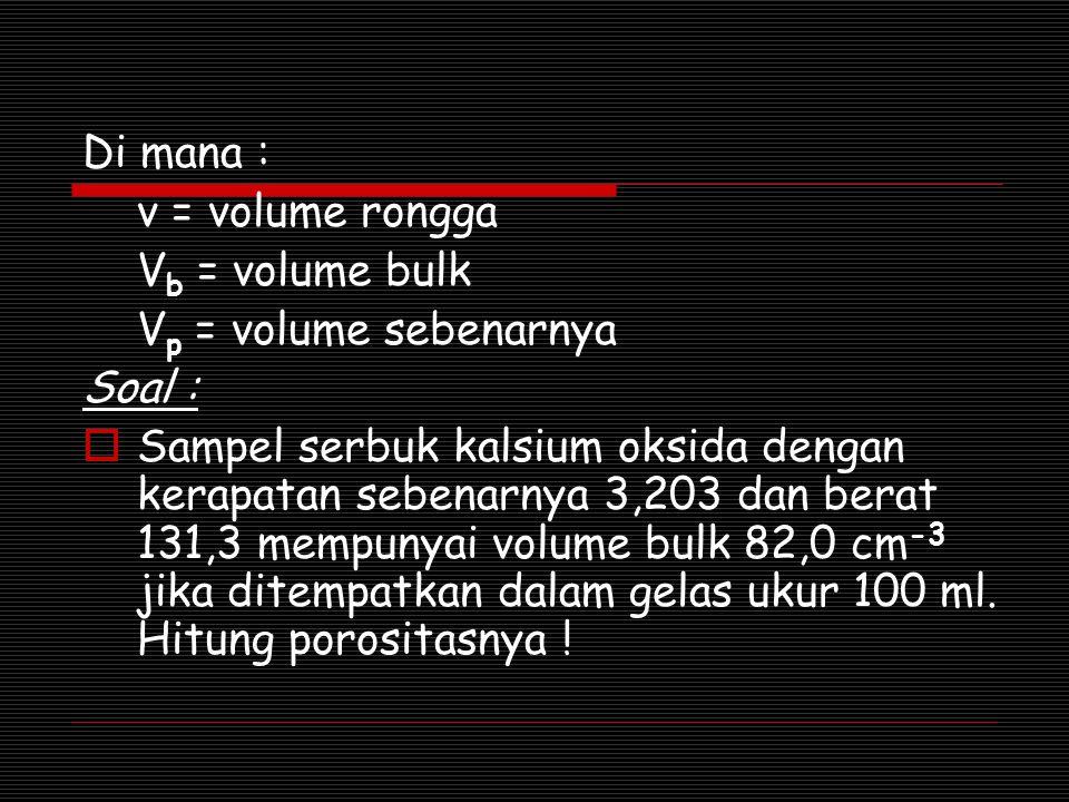 Di mana : v = volume rongga. Vb = volume bulk. Vp = volume sebenarnya. Soal :