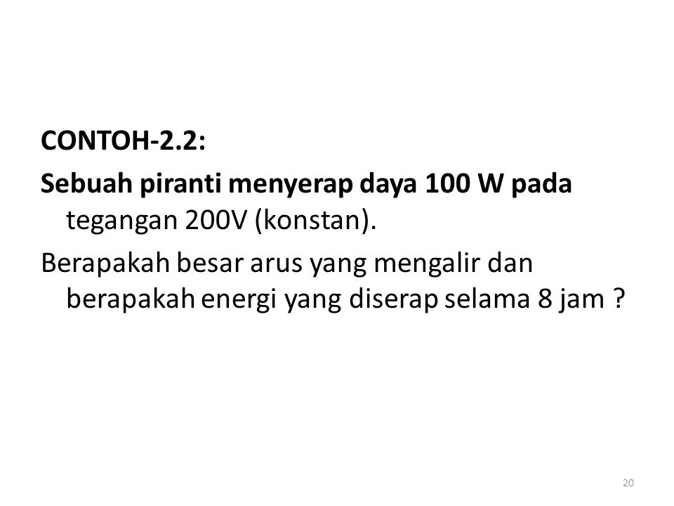 CONTOH-2.2: Sebuah piranti menyerap daya 100 W pada tegangan 200V (konstan).