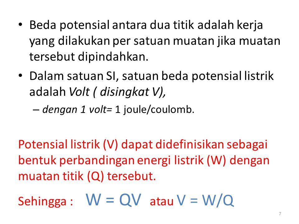Sehingga : W = QV atau V = W/Q
