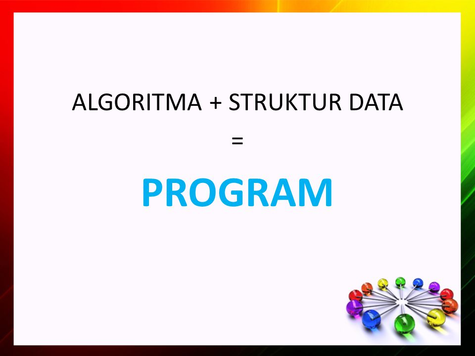 ALGORITMA + STRUKTUR DATA