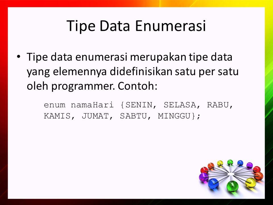 Tipe Data Enumerasi Tipe data enumerasi merupakan tipe data yang elemennya didefinisikan satu per satu oleh programmer. Contoh: