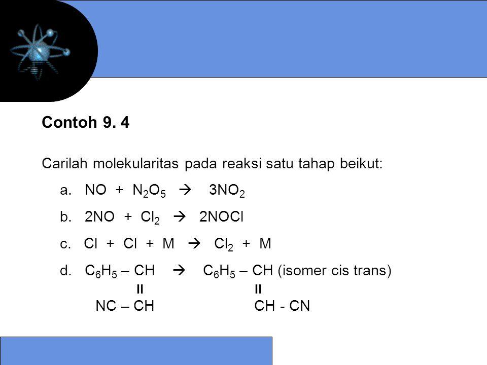 Contoh 9. 4 Carilah molekularitas pada reaksi satu tahap beikut: