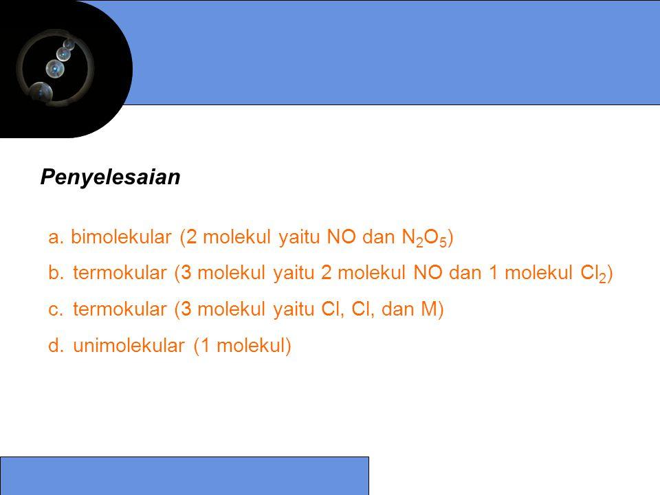 Penyelesaian a. bimolekular (2 molekul yaitu NO dan N2O5)