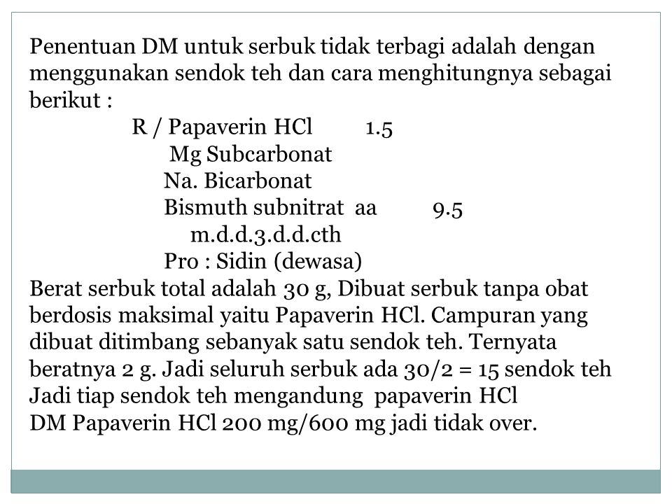 Penentuan DM untuk serbuk tidak terbagi adalah dengan menggunakan sendok teh dan cara menghitungnya sebagai berikut :
