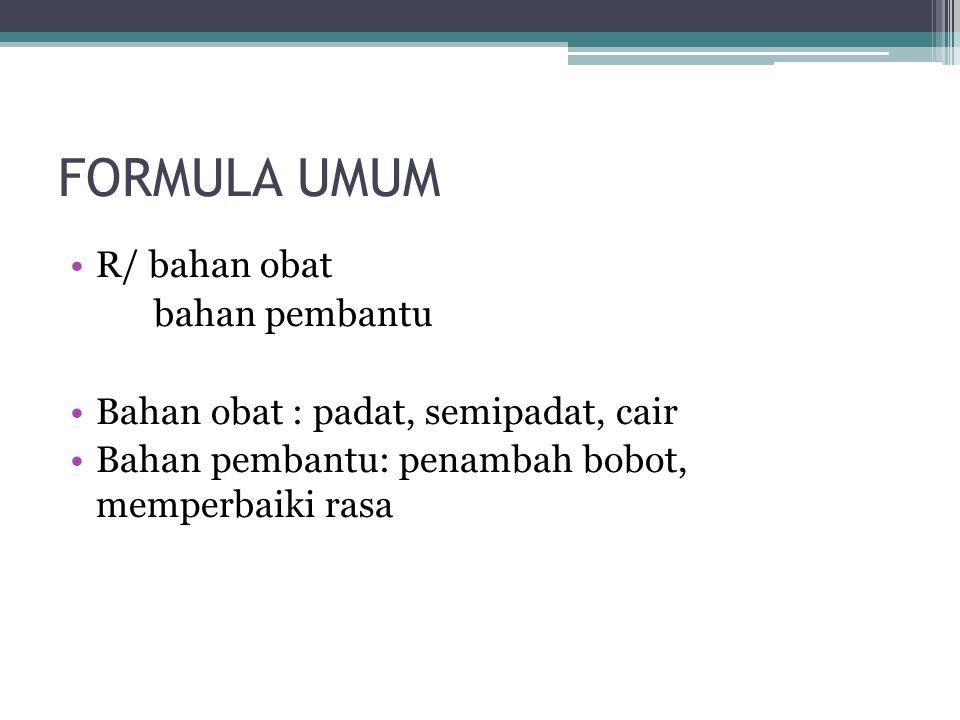 FORMULA UMUM R/ bahan obat bahan pembantu