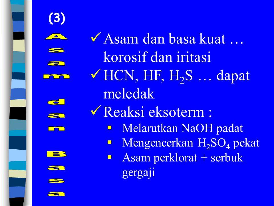 Asam dan basa kuat … korosif dan iritasi HCN, HF, H2S … dapat meledak