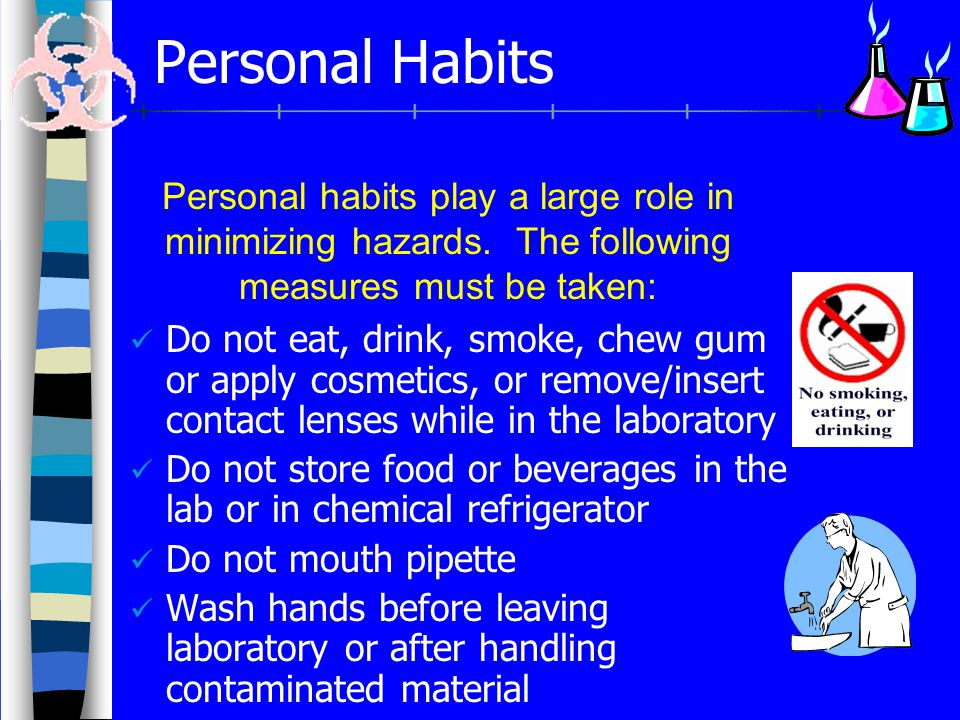 Personal Habits Personal habits play a large role in minimizing hazards. The following measures must be taken: