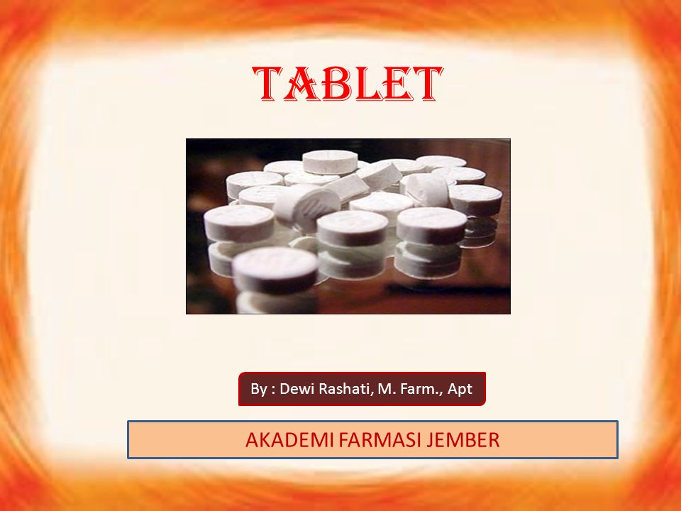 TABLET By : Dewi Rashati, M. Farm., Apt AKADEMI FARMASI JEMBER