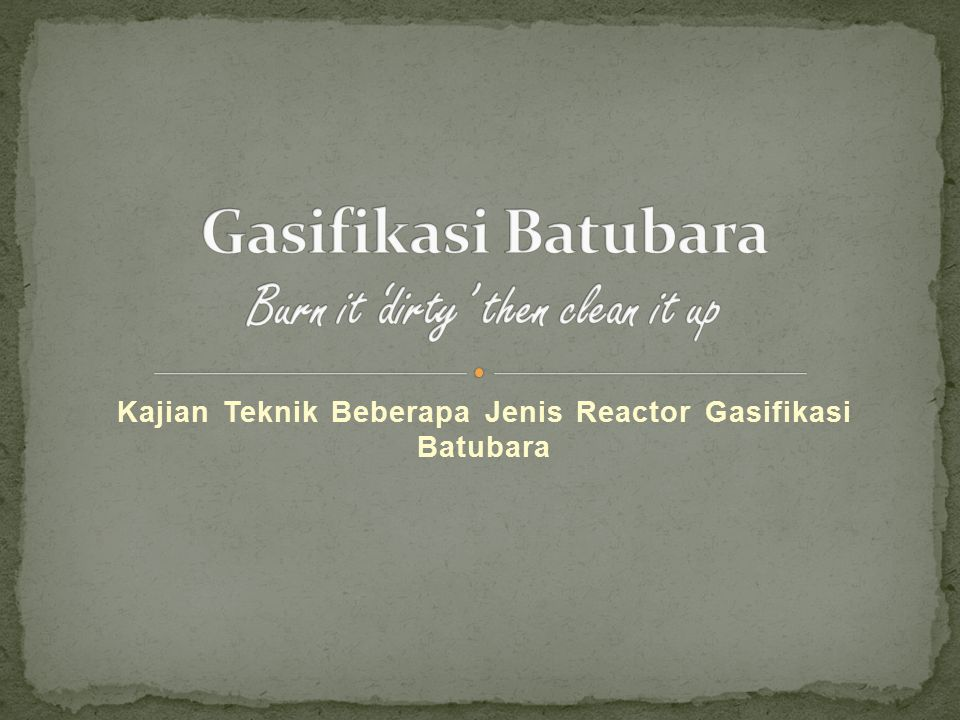 Gasifikasi Batubara Burn it 'dirty' then clean it up
