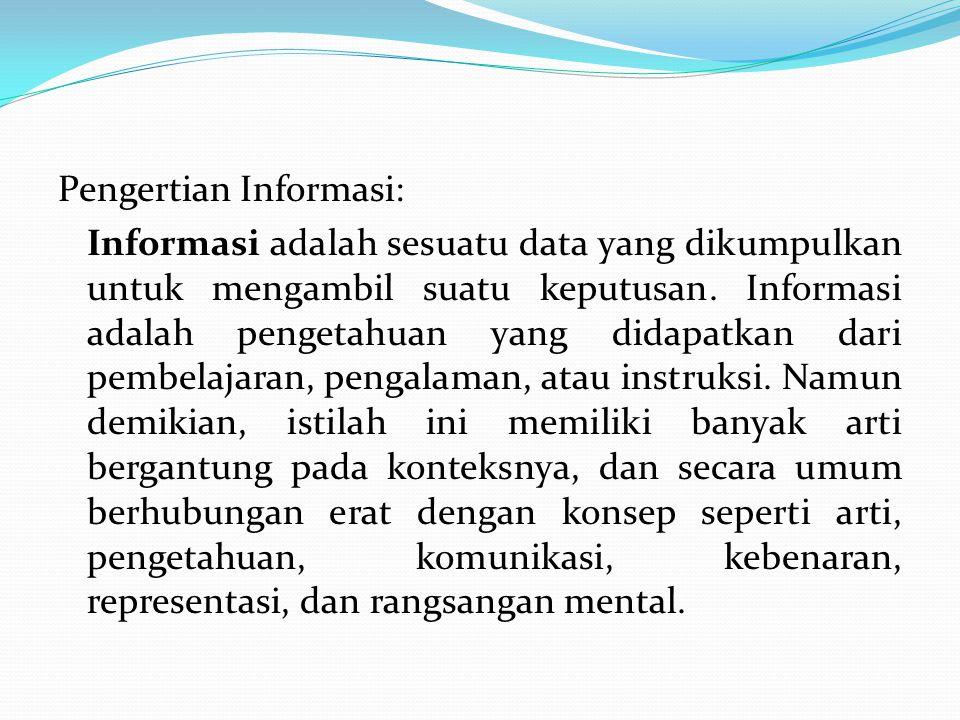 Pengertian Informasi: Informasi adalah sesuatu data yang dikumpulkan untuk mengambil suatu keputusan.