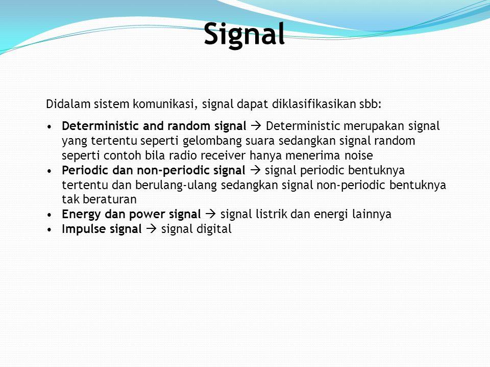 Signal Didalam sistem komunikasi, signal dapat diklasifikasikan sbb: