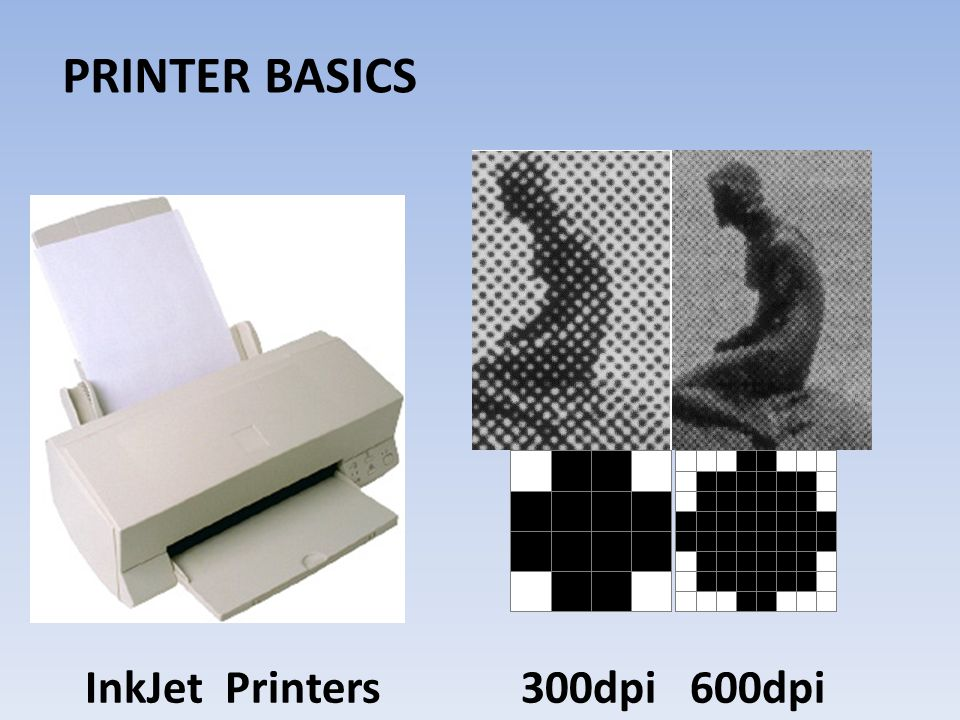 PRINTER BASICS InkJet Printers 300dpi 600dpi