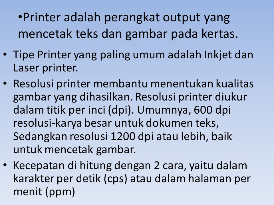 Printer adalah perangkat output yang mencetak teks dan gambar pada kertas.