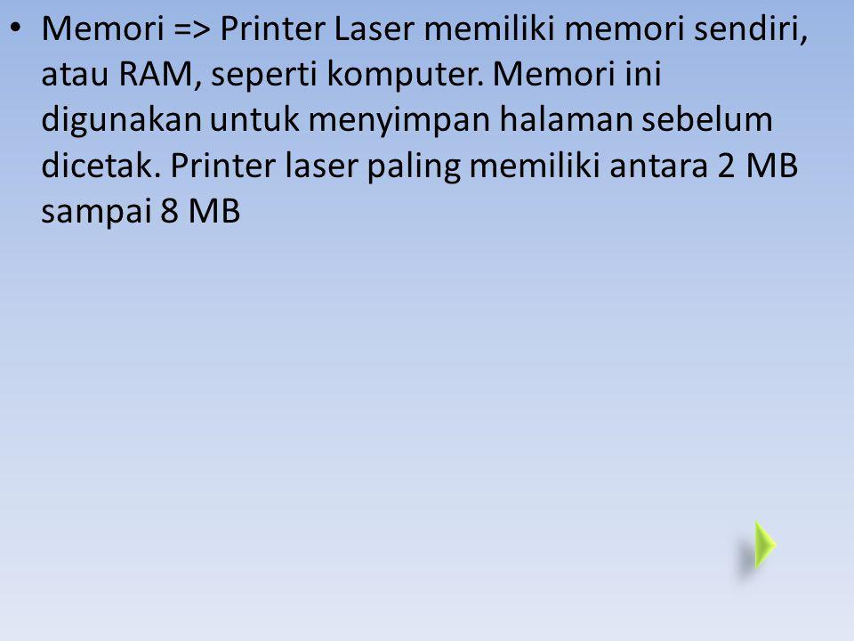 Memori => Printer Laser memiliki memori sendiri, atau RAM, seperti komputer.