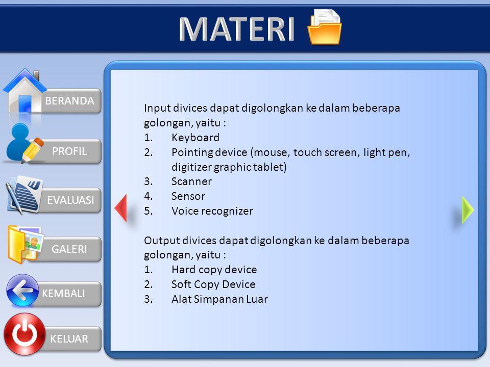 MATERI BERANDA. Input divices dapat digolongkan ke dalam beberapa golongan, yaitu : Keyboard.