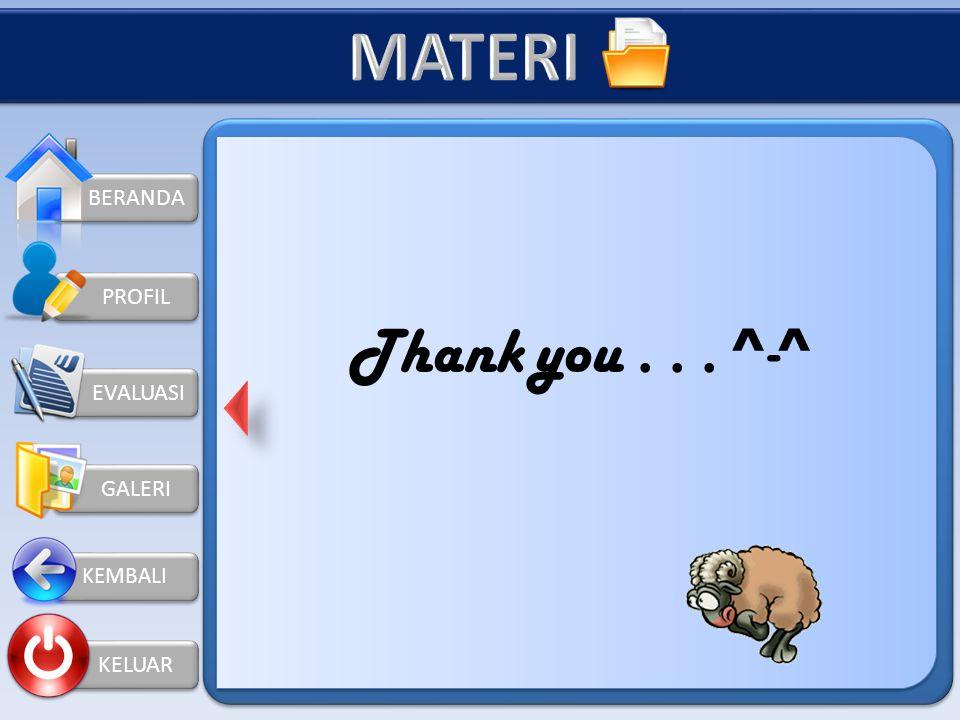 MATERI Thank you . . . ^-^ BERANDA PROFIL EVALUASI GALERI KELUAR
