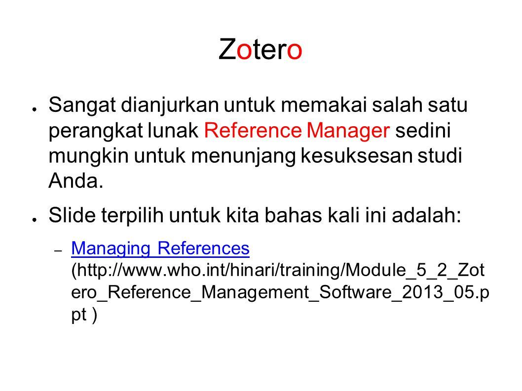 Zotero Sangat dianjurkan untuk memakai salah satu perangkat lunak Reference Manager sedini mungkin untuk menunjang kesuksesan studi Anda.