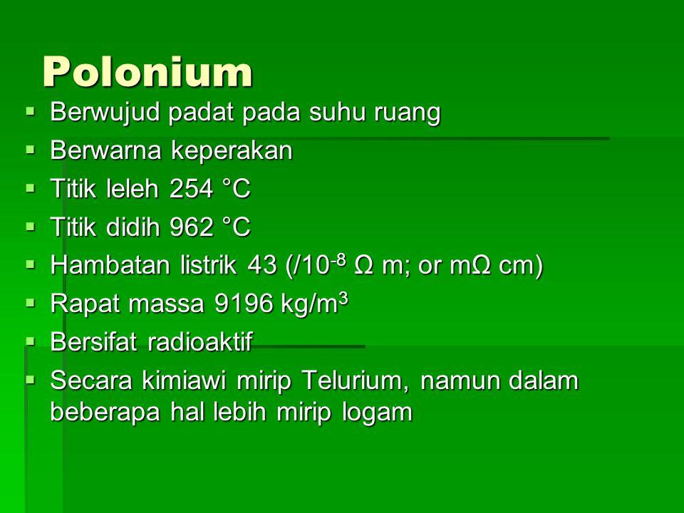 Polonium Berwujud padat pada suhu ruang Berwarna keperakan