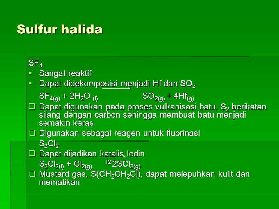 Sulfur halida SF4(g) + 2H2O (l) SO2(g) + 4Hf(g) SF4 Sangat reaktif