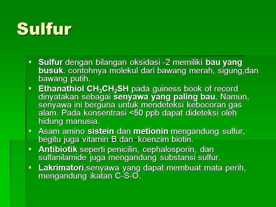 Sulfur Sulfur dengan bilangan oksidasi -2 memiliki bau yang busuk. contohnya molekul dari bawang merah, sigung,dan bawang putih.