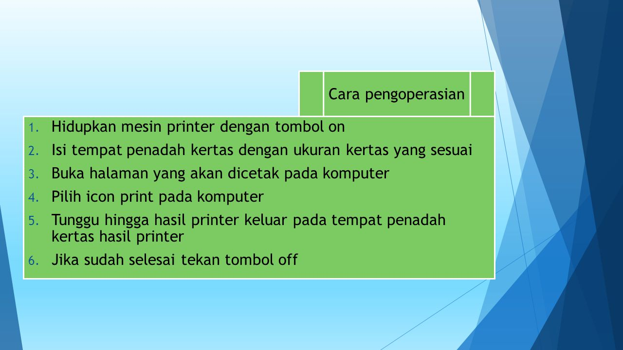 Cara pengoperasian Hidupkan mesin printer dengan tombol on. Isi tempat penadah kertas dengan ukuran kertas yang sesuai.