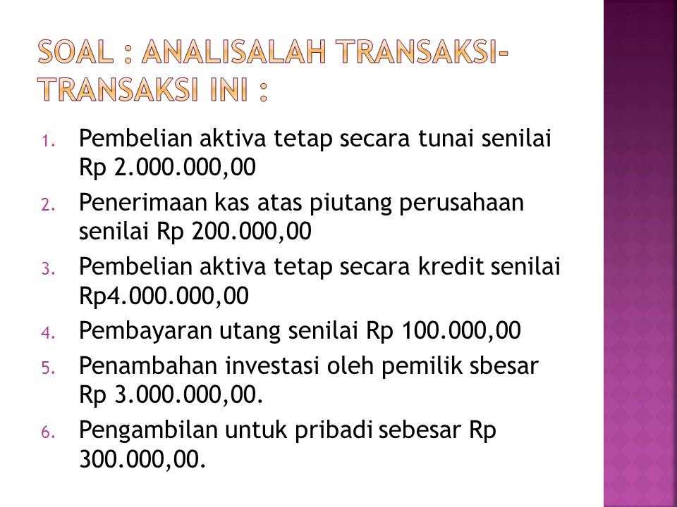 SOAL : Analisalah transaksi-transaksi ini :