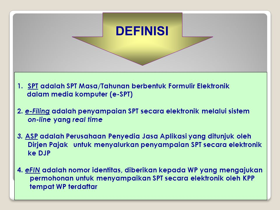 DEFINISI SPT adalah SPT Masa/Tahunan berbentuk Formulir Elektronik