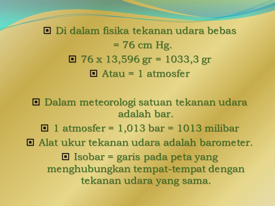 Di dalam fisika tekanan udara bebas = 76 cm Hg.