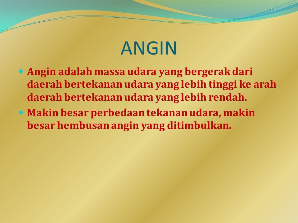 ANGIN Angin adalah massa udara yang bergerak dari daerah bertekanan udara yang lebih tinggi ke arah daerah bertekanan udara yang lebih rendah.