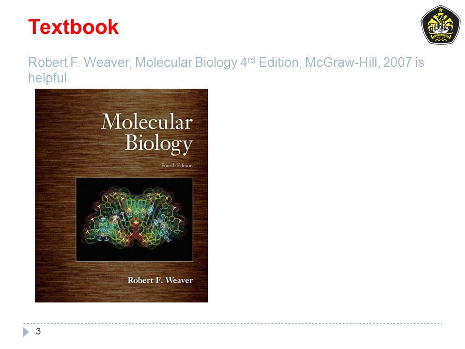 Textbook Robert F. Weaver, Molecular Biology 4rd Edition, McGraw-Hill, 2007 is helpful.