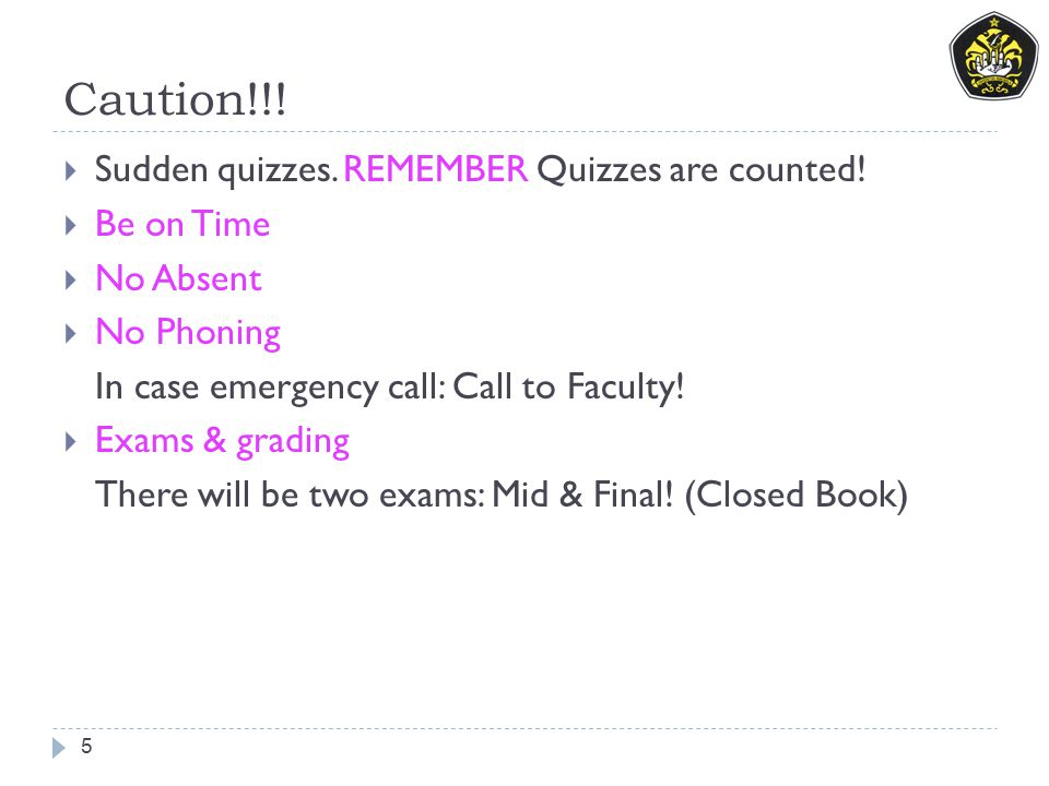 Caution!!! Sudden quizzes. REMEMBER Quizzes are counted! Be on Time