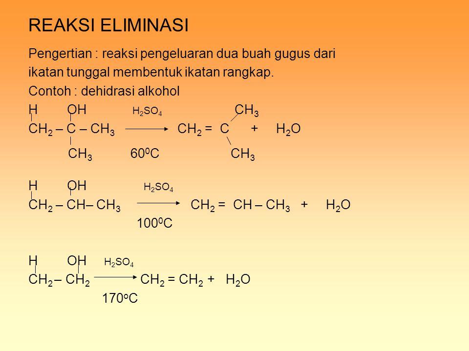 REAKSI ELIMINASI Pengertian : reaksi pengeluaran dua buah gugus dari