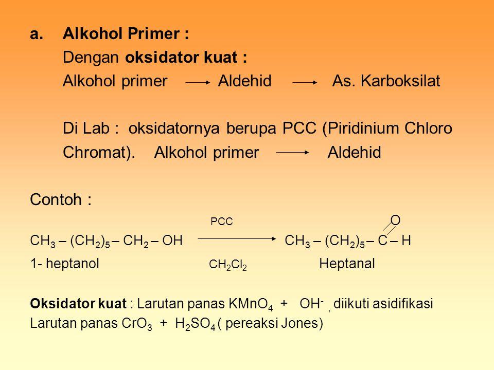 Dengan oksidator kuat : Alkohol primer Aldehid As. Karboksilat