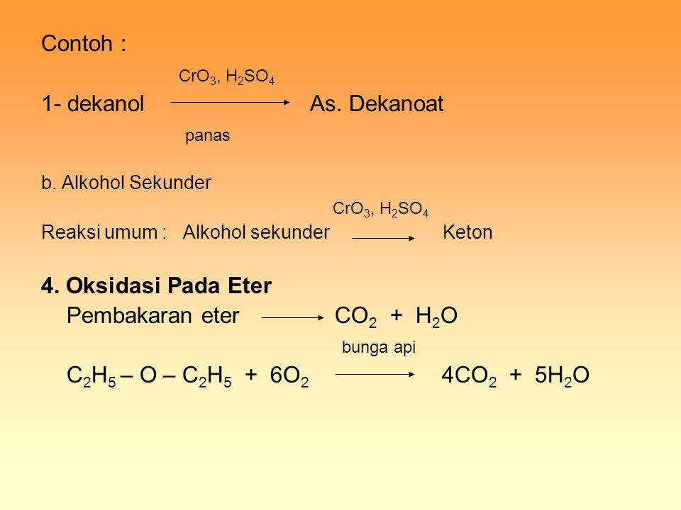 Contoh : CrO3, H2SO4 1- dekanol As. Dekanoat panas