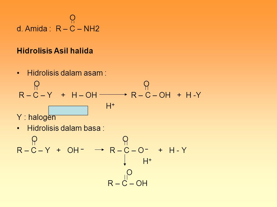 O d. Amida : R – C – NH2. Hidrolisis Asil halida. Hidrolisis dalam asam : O O.