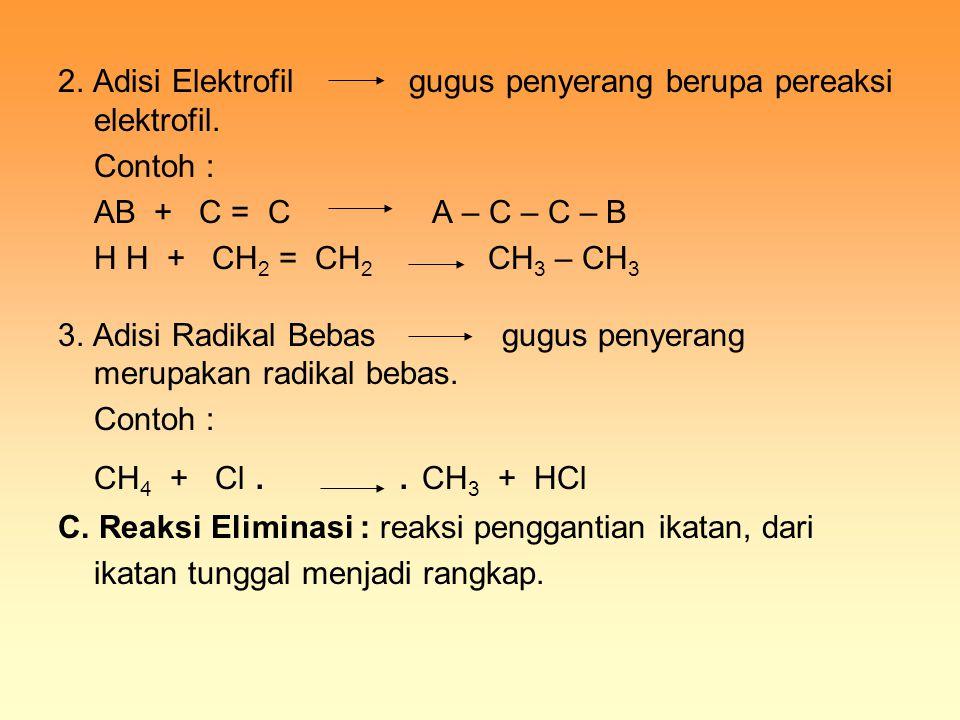 2. Adisi Elektrofil gugus penyerang berupa pereaksi elektrofil.
