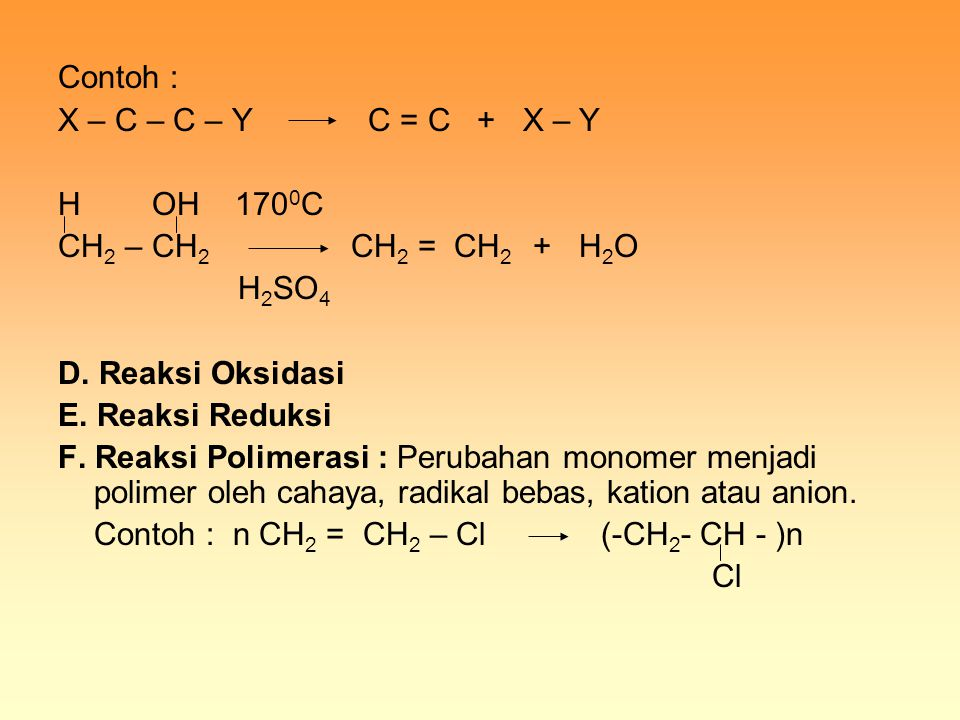 Contoh : X – C – C – Y C = C + X – Y. H OH 1700C. CH2 – CH2 CH2 = CH2 + H2O.