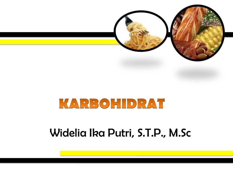 KARBOHIDRAT Widelia Ika Putri, S.T.P., M.Sc
