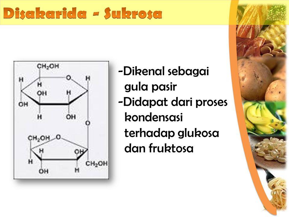 Disakarida - Sukrosa Dikenal sebagai gula pasir Didapat dari proses