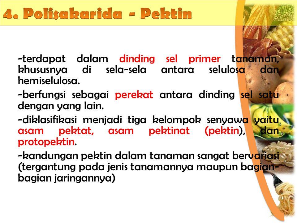 4. Polisakarida - Pektin terdapat dalam dinding sel primer tanaman, khususnya di sela-sela antara selulosa dan hemiselulosa.