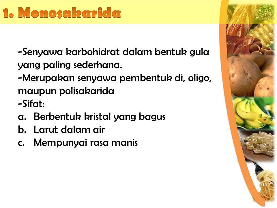 1. Monosakarida Senyawa karbohidrat dalam bentuk gula yang paling sederhana. Merupakan senyawa pembentuk di, oligo, maupun polisakarida.