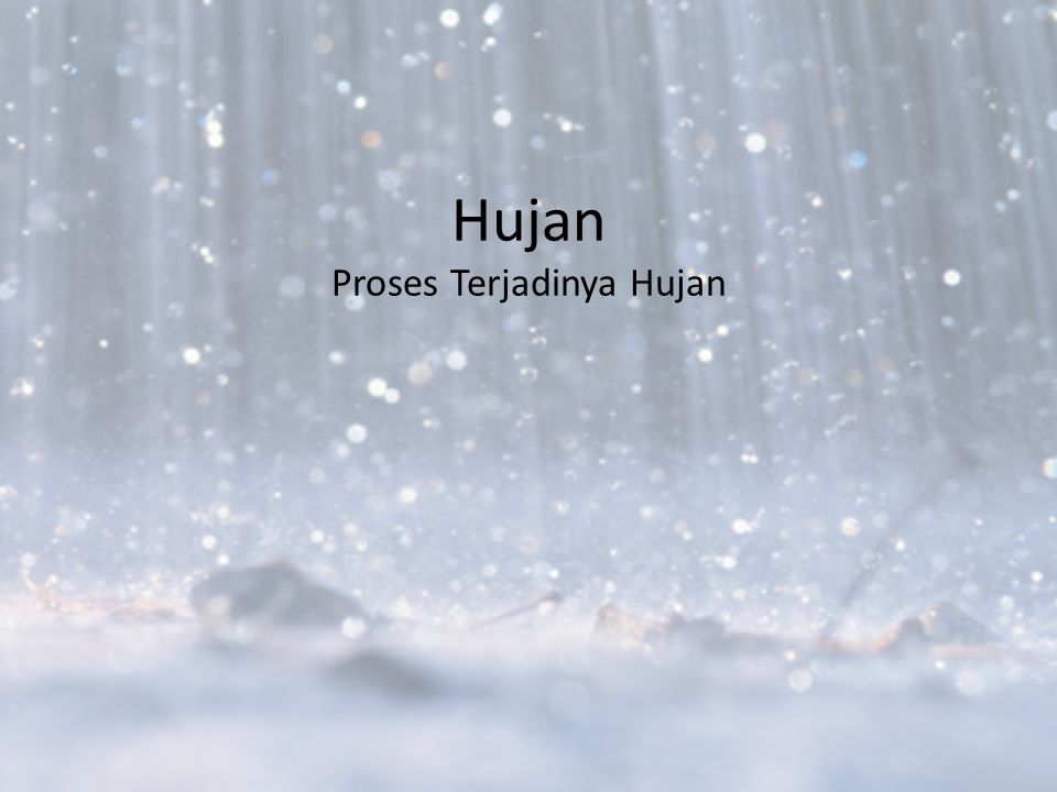 Hujan Proses Terjadinya Hujan