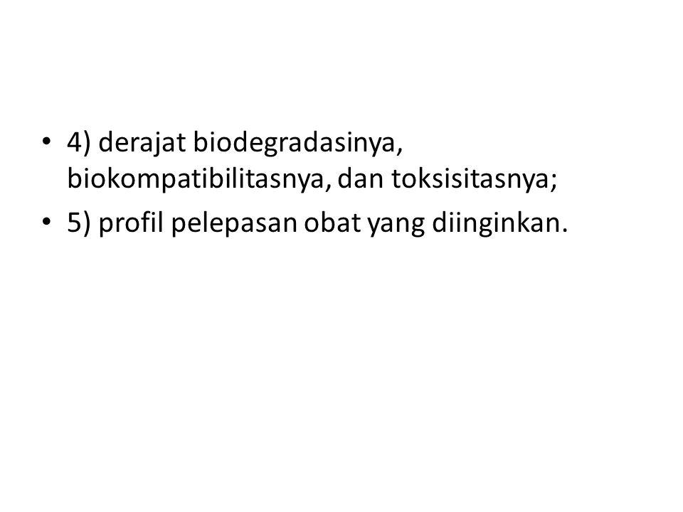 4) derajat biodegradasinya, biokompatibilitasnya, dan toksisitasnya;