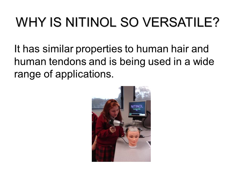 WHY IS NITINOL SO VERSATILE