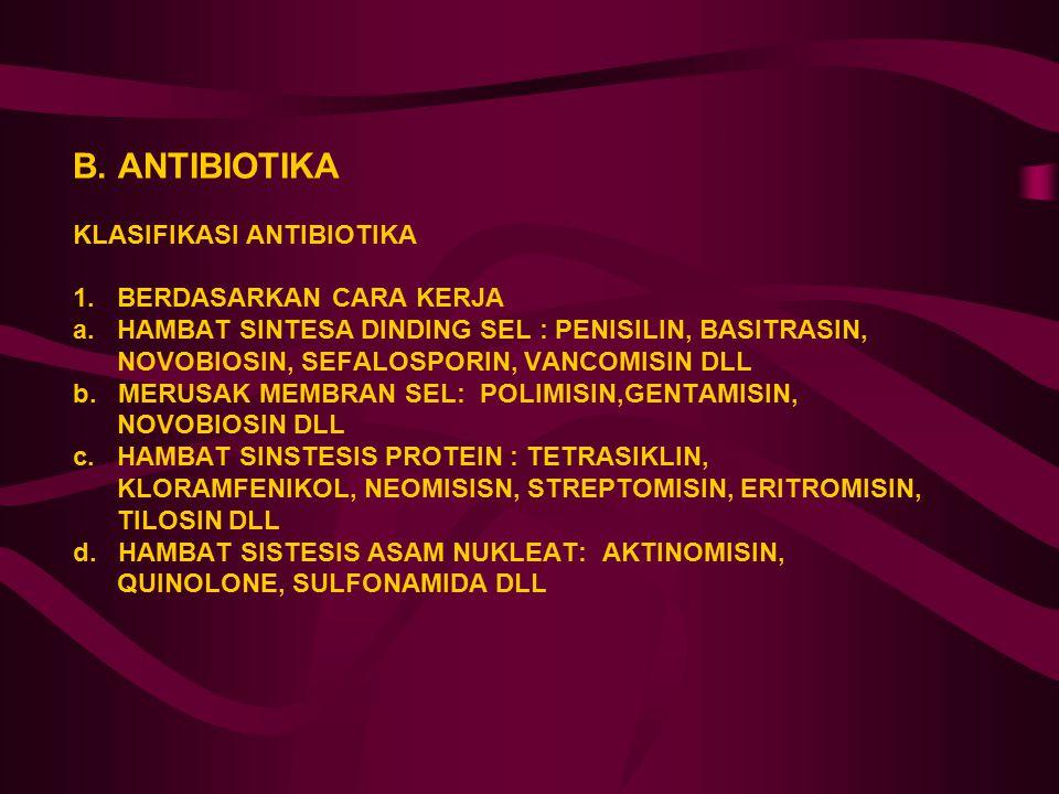 B. ANTIBIOTIKA KLASIFIKASI ANTIBIOTIKA 1. BERDASARKAN CARA KERJA a